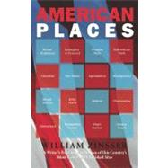 American Places : A Writer's Pilgrimage to Sixteen of This Country's Most Visited and Cherished Sites