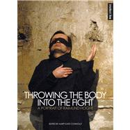 Throwing Body into Fight: A Portrait of Raimund Hoghe by Connolly, Mary Kate, 9781783200344
