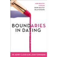 Boundaries in Dating : Making Dating Work by Dr. Henry Cloud and Dr. John Townsend, 9780310200345