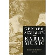 Gender, Sexuality, and Early Music by Borgerding,Todd C., 9781138870345