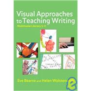Visual Approaches to Teaching Writing : Multimodal Literacy 5 - 11 by Eve Bearne, 9781412930345