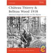 Château Thierry & Belleau Wood 1918 America's baptism of fire on the Marne by Bonk, David; Dennis, Peter, 9781846030345