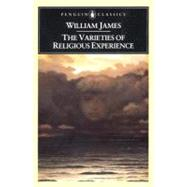 Varieties of Religious Experience : A Study in Human Nature by James, William (Author); Marty, Martin E. (Editor); Marty, Martin E. (Introduction by), 9780140390346