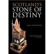 Scotland's Stone of Destiny; Myth, History and Nationhood by Unknown, 9780752450346