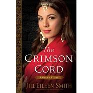 The Crimson Cord by Smith, Jill Eileen, 9780800720346
