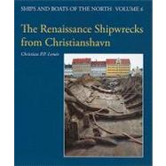 The Renaissance Shipwrecks from Christianshavn: An Archaeological and Architectural Study of Large Carvel Vessels in Danish Waters, 1580-1640 by Lemee, Christian P. P., 9788785180346