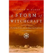 A Storm of Witchcraft The Salem Trials and the American Experience by Baker, Emerson W., 9780199890347