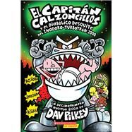 El Capitán Calzoncillos y el diabólico desquite del Inodoro-Turbotrón 2000 (Spanish language edition of Captain Underpants and the Tyrannical Retaliation of the Turbo Toilet 2000) by Pilkey, Dav, 9780545770347