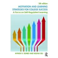 Motivation and Learning Strategies for College Success: A Focus on Self-Regulated Learning by Dembo; Myron H., 9781138850347