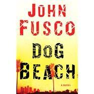 Dog Beach A Novel by Fusco, John, 9781476750347