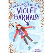The Wondrous World of Violet Barnaby by Lundquist, Jenny, 9781481460347