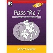 Pass the 7: A Training Guide for the Finra Series 7 Exam by Walker, Robert, 9781610070348