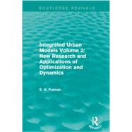 Integrated Urban Models Volume 2: New Research and Applications of Optimization and Dynamics (Routledge Revivals) by Putman; Stephen H., 9780415750349