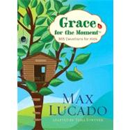 Grace for the Moment: 365 Devotions for Kids by Lucado, Max; Fortner, Tama (ADP), 9781400320349
