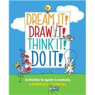Dream It! Draw It! Think It! Do It! Activities to Ignite Creativity by Watkins, Courtney, 9781449480349