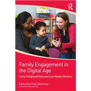 Family Engagement in the Digital Age: Early Childhood Educators as Media Mentors by Donohue; Chip, 9781138100350
