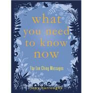 What You Need to Know Now The Lee Ching Messages by Burroughs, Tony, 9781632280350