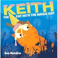 Keith the Cat With the Magic Hat by Hendra, Sue, 9781481490351