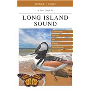 A Field Guide to Long Island Sound by Lynch, Patrick J., 9780300220353
