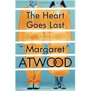 The Heart Goes Last by ATWOOD, MARGARET, 9780385540353