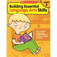 Building Essential Language Arts Skills: Grade 3 by Unknown, 9780545850353