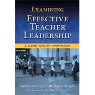Examining Effective Teacher Leadership : A Case Study Approach