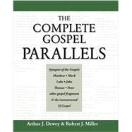 The Complete Gospel Parallels by Dewey, Arthur J.; Miller, Robert J., 9781598150353