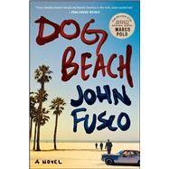 Dog Beach A Novel by Fusco, John, 9781476750354