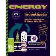 ENERGY 25 Projects Investigate Why We Need Power & How We Get It by Reilly, Kathleen M, 9781934670354