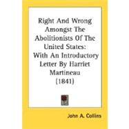Right and Wrong Amongst the Abolitionists of the United States : With an Introductory Letter by Harriet Martineau (1841) by Collins, John A., 9780548590355
