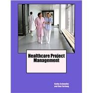 Healthcare Project Management by Kathy Schwalbe, 9780982800355
