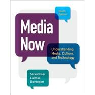 Media Now Understanding Media, Culture, and Technology by Straubhaar, Joseph; LaRose, Robert; Davenport, Lucinda, 9781305080355