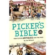 Picker's Bible: How to Pick Antiques Like the Pros by Willard, Joe, 9781440240355