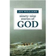 Ninety-nine Stories of God by Williams, Joy, 9781941040355