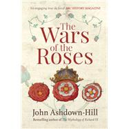 The Wars of the Roses by Ashdown-hill, John, 9781445660356