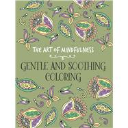 The Art of Mindfulness: Gentle and Soothing Coloring by Unknown, 9781454710356