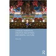 Chinese Animation, Creative Industries, and Digital Culture by Wu; Weihua, 9780415810357