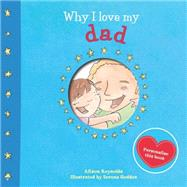 Why I Love My Dad by Reynolds, Alison; Geddes, Serena, 9781499800357