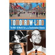 Tomorrow-Land The 1964-65 World's Fair and the Transformation of America by Tirella, Joseph, 9780762780358