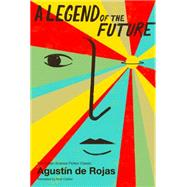 A Legend of the Future by De Rojas, Agustin; Caistor, Nick, 9781632060358