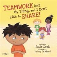 Teamwork Isn't My Thing, and I Don't Like to Share! by Cook, Julia; De Weerd, Kelsey, 9781934490358
