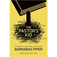 The Pastor's Kid Finding Your Own Faith and Identity by Piper, Barnabas, 9780781410359
