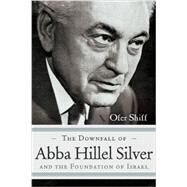 The Downfall of Abba Hillel Silver and the Foundation of Israel by Shiff, Ofer, 9780815610359