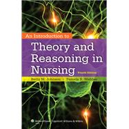 An Introduction to Theory and Reasoning in Nursing by Johnson, Betty; Webber, Pamela, 9781451190359