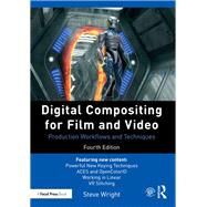 Digital Compositing for Film and Video: Production Workflows and Techniques by Wright; Steve, 9781138240360