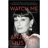 Watch Me by Huston, Anjelica, 9781476760360