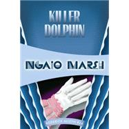 Killer Dolphin by Marsh, Ngaio, 9781631940361