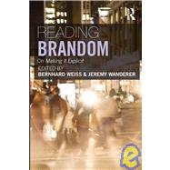Reading Brandom: On Making It Explicit by Weiss; Bernhard, 9780415380362