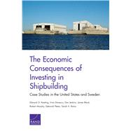 The Economic Consequences of Investing in Shipbuilding Case Studies in the United States and Sweden by Keating, Edward G.; Danescu, Irina; Jenkins, Dan; Black, James; Murphy, Robert; Peetz, Deborah; Bana, Sarah H., 9780833090362