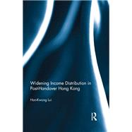Widening Income Distribution in Post-Handover Hong Kong by Lui; Hon-Kwong, 9781138910362